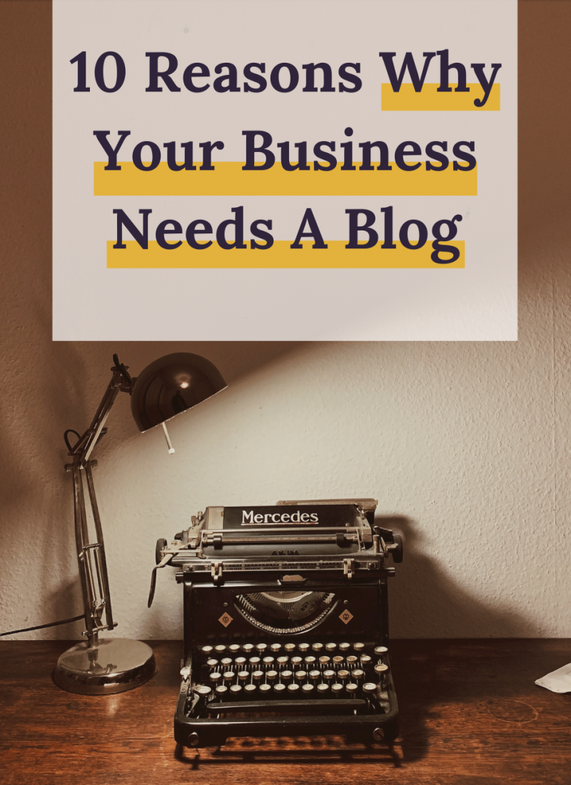 10 Reasons Why Your Business Needs A Blog