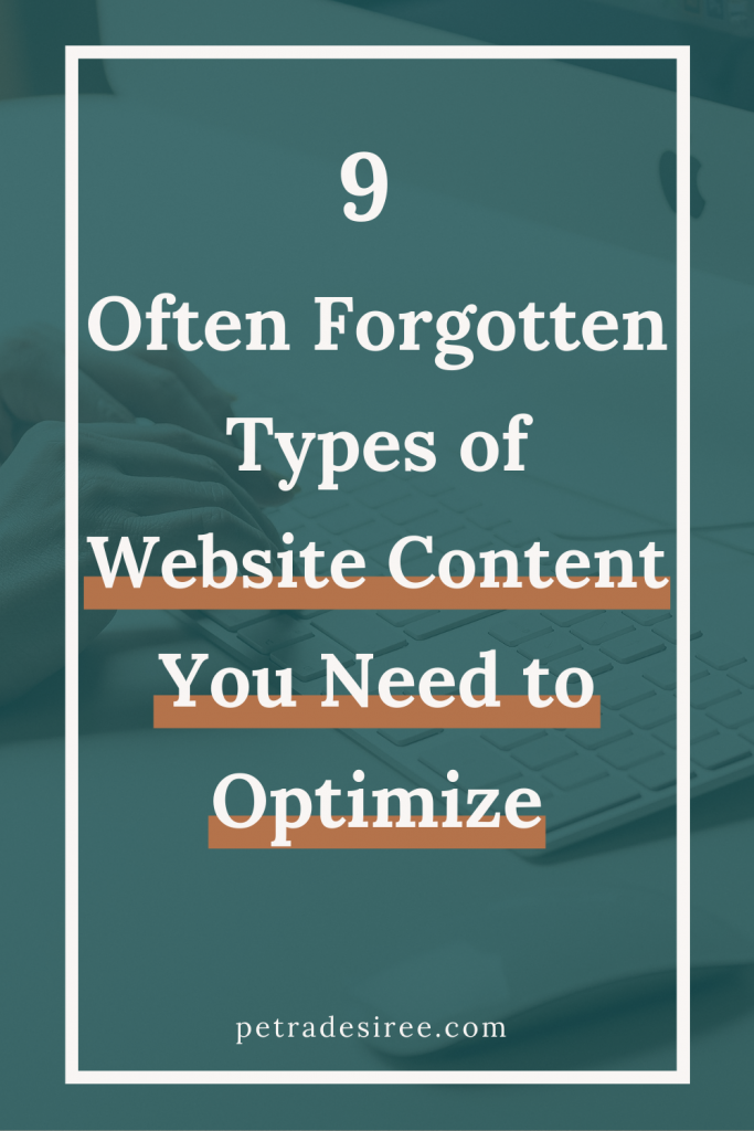 Working on content optimization for your website? Don't forget to optimize these 9, often-overlooked, types of website content! Read more on petradesiree.com.