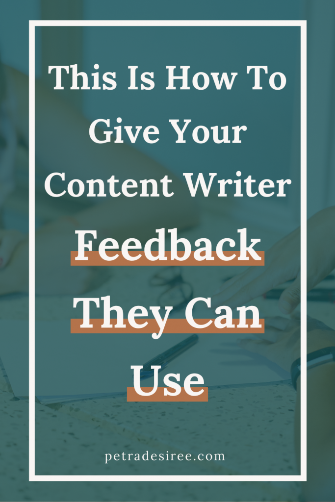 Get what you're looking for by giving your content writer feedback. Here's how to give your content writer feedback they can use. - petradesiree.com